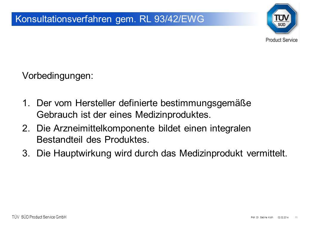 TÜV SÜD Product Service GmbH 02.02.2014Prof. Dr. Sabine Kloth11 Konsultationsverfahren gem. RL 93/42/EWG Vorbedingungen: 1.Der vom Hersteller definier