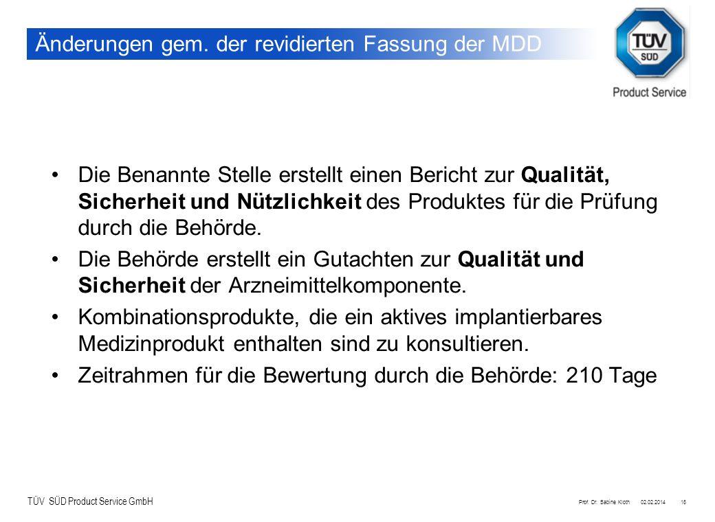 TÜV SÜD Product Service GmbH 02.02.2014Prof. Dr. Sabine Kloth16 Änderungen gem. der revidierten Fassung der MDD Die Benannte Stelle erstellt einen Ber