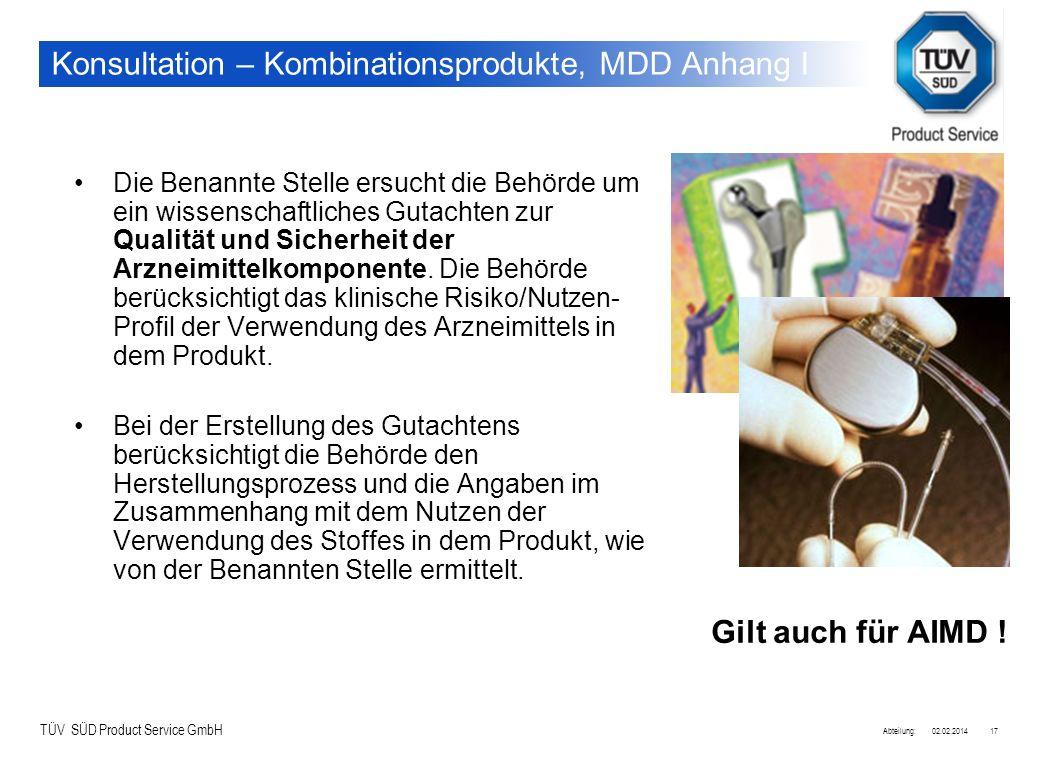 TÜV SÜD Product Service GmbH 02.02.2014Abteilung:17 Konsultation – Kombinationsprodukte, MDD Anhang I Die Benannte Stelle ersucht die Behörde um ein w
