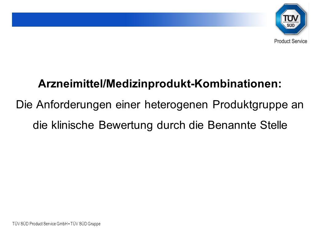TÜV SÜD Product Service GmbH TÜV SÜD Gruppe Arzneimittel/Medizinprodukt-Kombinationen: Die Anforderungen einer heterogenen Produktgruppe an die klinis