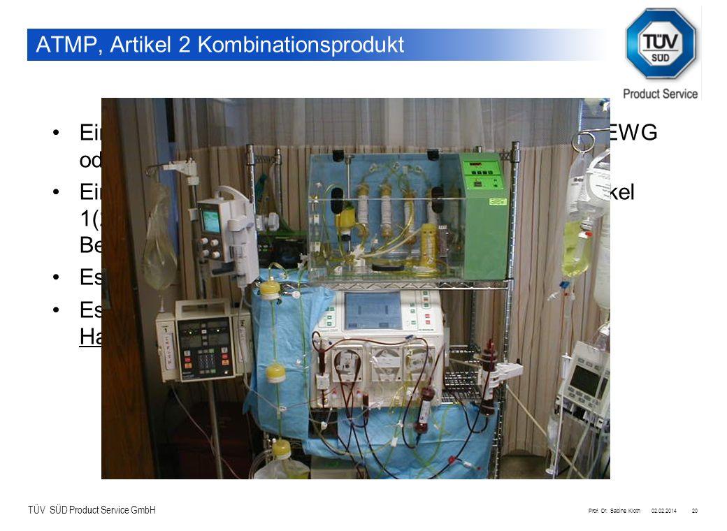 TÜV SÜD Product Service GmbH 02.02.2014Prof. Dr. Sabine Kloth20 ATMP, Artikel 2 Kombinationsprodukt Ein Medizinprodukt gem. Artikel 1(2)(a) der RL93/4