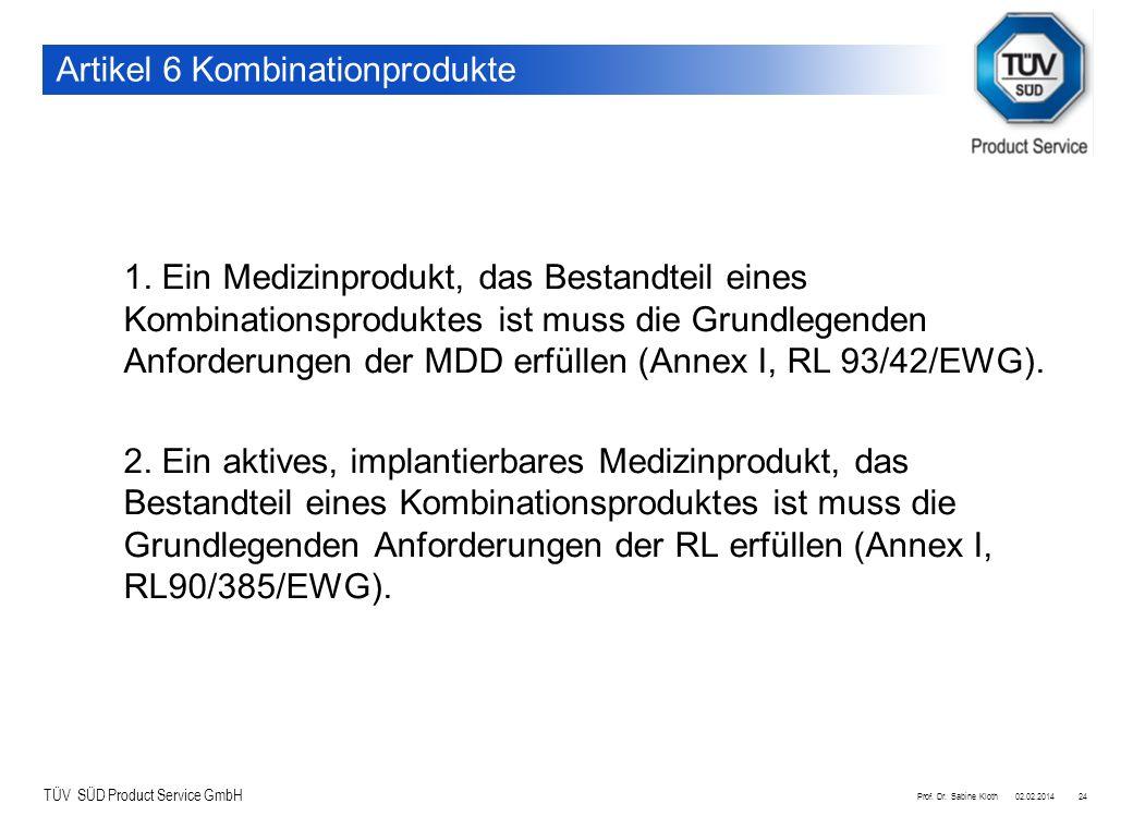 TÜV SÜD Product Service GmbH 02.02.2014Prof. Dr. Sabine Kloth24 Artikel 6 Kombinationprodukte 1. Ein Medizinprodukt, das Bestandteil eines Kombination