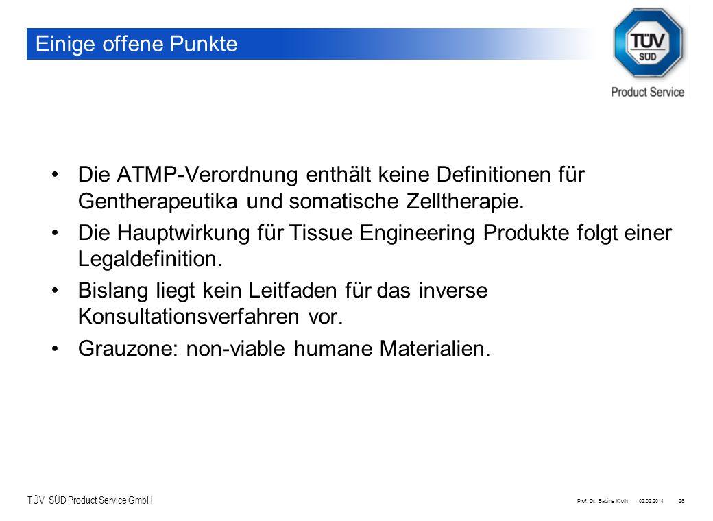 TÜV SÜD Product Service GmbH 02.02.2014Prof. Dr. Sabine Kloth26 Einige offene Punkte Die ATMP-Verordnung enthält keine Definitionen für Gentherapeutik
