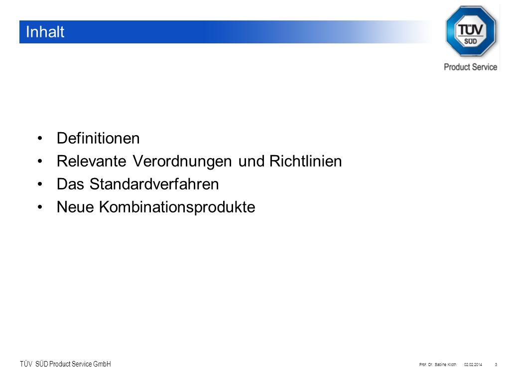 TÜV SÜD Product Service GmbH 02.02.2014Prof. Dr. Sabine Kloth3 Inhalt Definitionen Relevante Verordnungen und Richtlinien Das Standardverfahren Neue K
