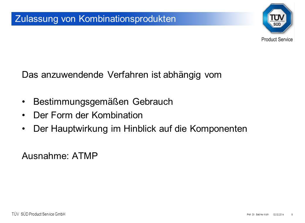 TÜV SÜD Product Service GmbH 02.02.2014Prof. Dr. Sabine Kloth9 Zulassung von Kombinationsprodukten Das anzuwendende Verfahren ist abhängig vom Bestimm