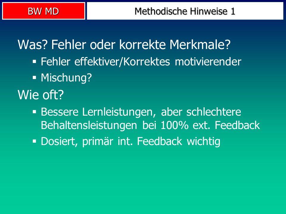 BW MD Methodische Hinweise 1 Was? Fehler oder korrekte Merkmale? Fehler effektiver/Korrektes motivierender Mischung? Wie oft? Bessere Lernleistungen,