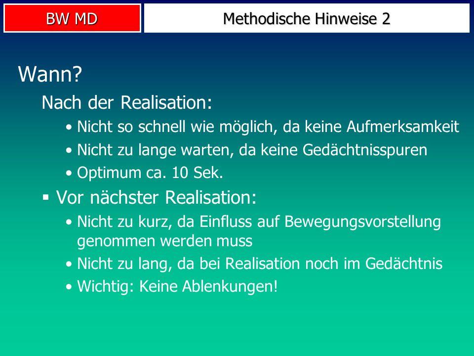 BW MD Methodische Hinweise 2 Wann? Nach der Realisation: Nicht so schnell wie möglich, da keine Aufmerksamkeit Nicht zu lange warten, da keine Gedächt