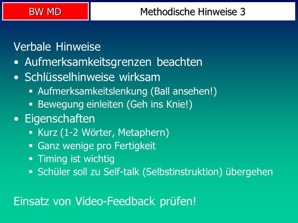BW MD Methodische Hinweise 3 Verbale Hinweise Aufmerksamkeitsgrenzen beachten Schlüsselhinweise wirksam Aufmerksamkeitslenkung (Ball ansehen!) Bewegun