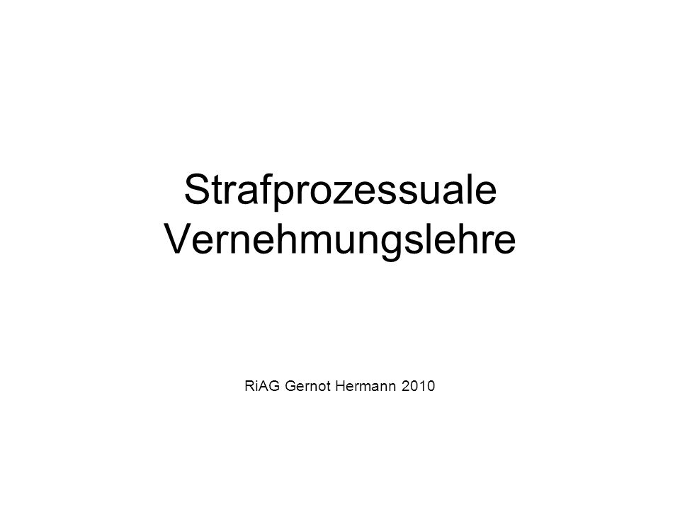 Strafprozessuale Vernehmungslehre RiAG Gernot Hermann 2010