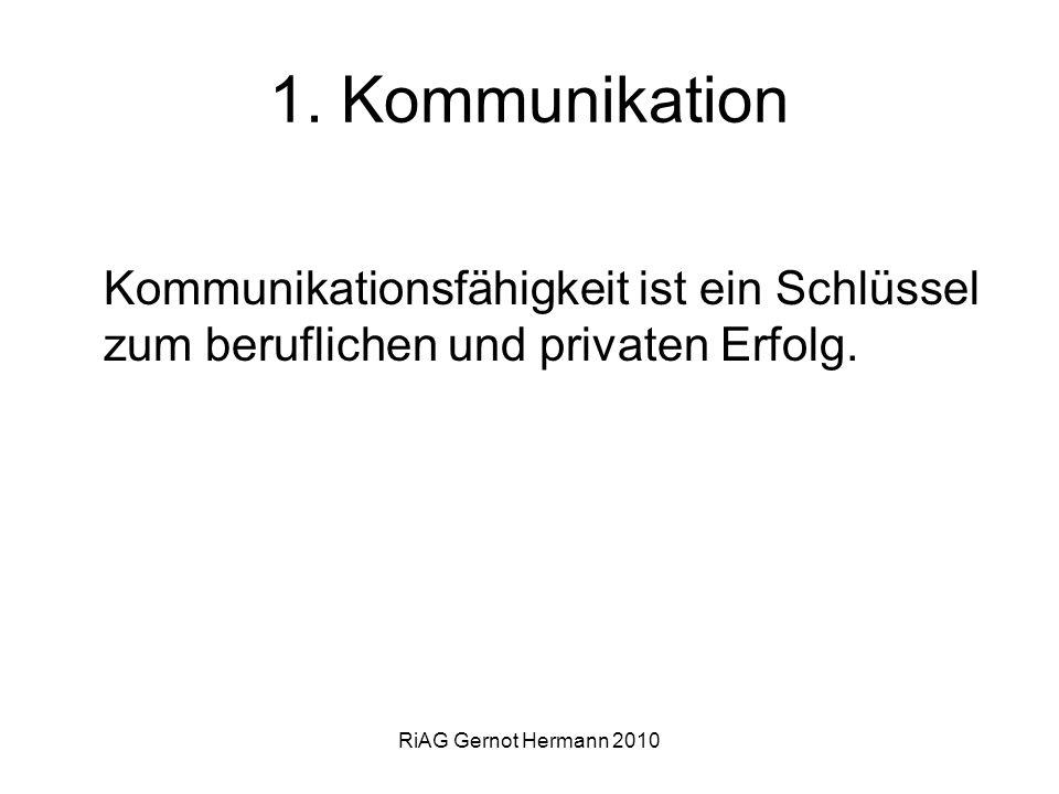 RiAG Gernot Hermann 2010 1. Kommunikation Kommunikationsfähigkeit ist ein Schlüssel zum beruflichen und privaten Erfolg.