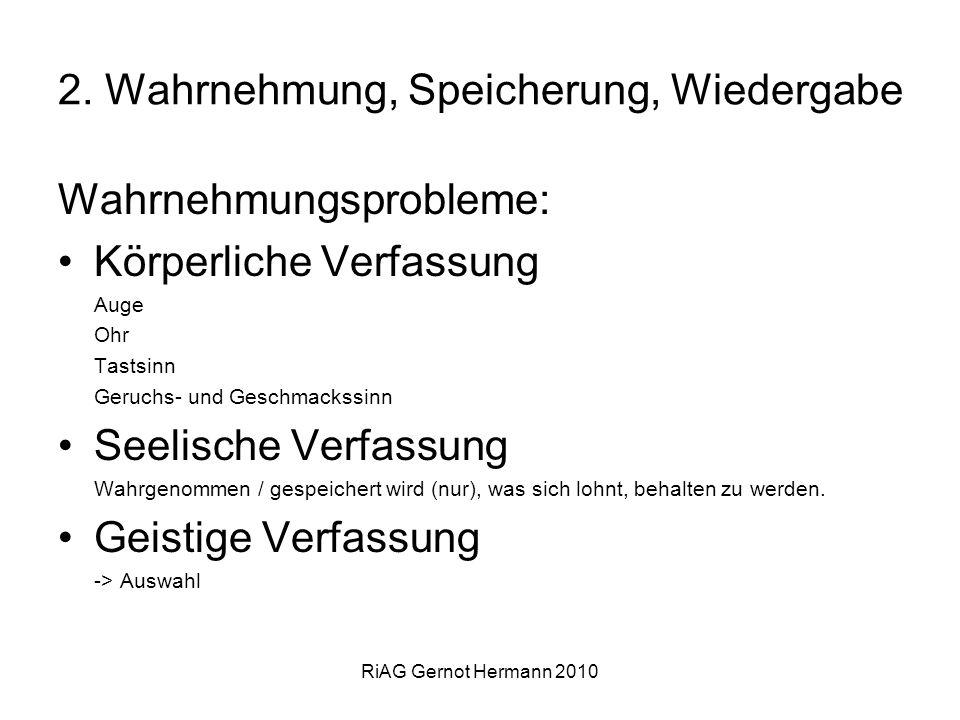 RiAG Gernot Hermann 2010 2. Wahrnehmung, Speicherung, Wiedergabe Wahrnehmungsprobleme: Körperliche Verfassung Auge Ohr Tastsinn Geruchs- und Geschmack