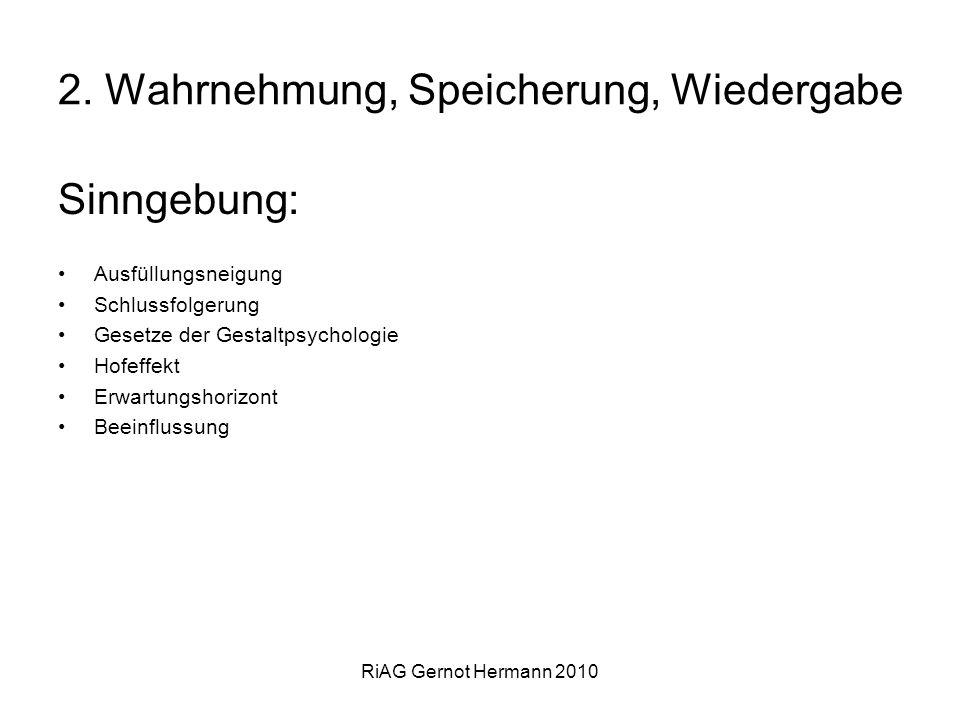 RiAG Gernot Hermann 2010 2. Wahrnehmung, Speicherung, Wiedergabe Sinngebung: Ausfüllungsneigung Schlussfolgerung Gesetze der Gestaltpsychologie Hofeff