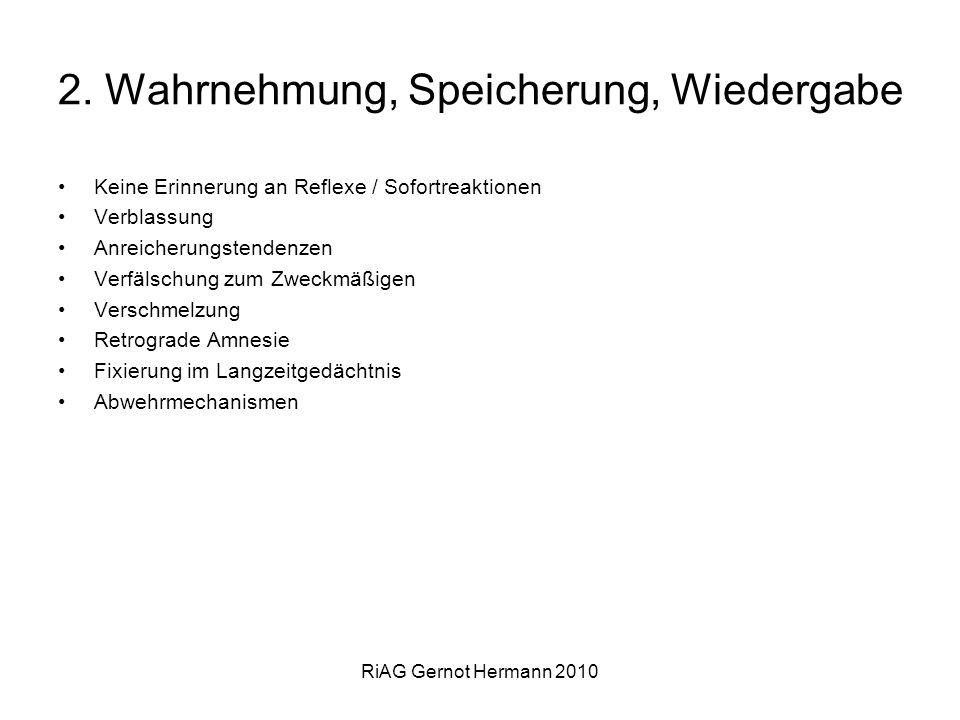 RiAG Gernot Hermann 2010 2. Wahrnehmung, Speicherung, Wiedergabe Keine Erinnerung an Reflexe / Sofortreaktionen Verblassung Anreicherungstendenzen Ver