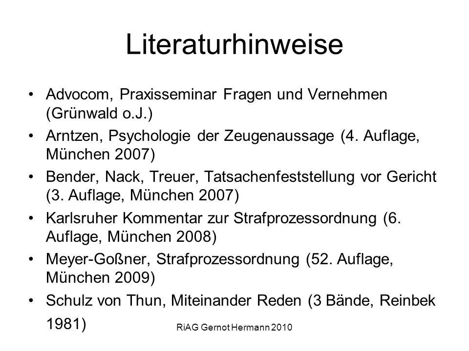 Literaturhinweise Advocom, Praxisseminar Fragen und Vernehmen (Grünwald o.J.) Arntzen, Psychologie der Zeugenaussage (4. Auflage, München 2007) Bender