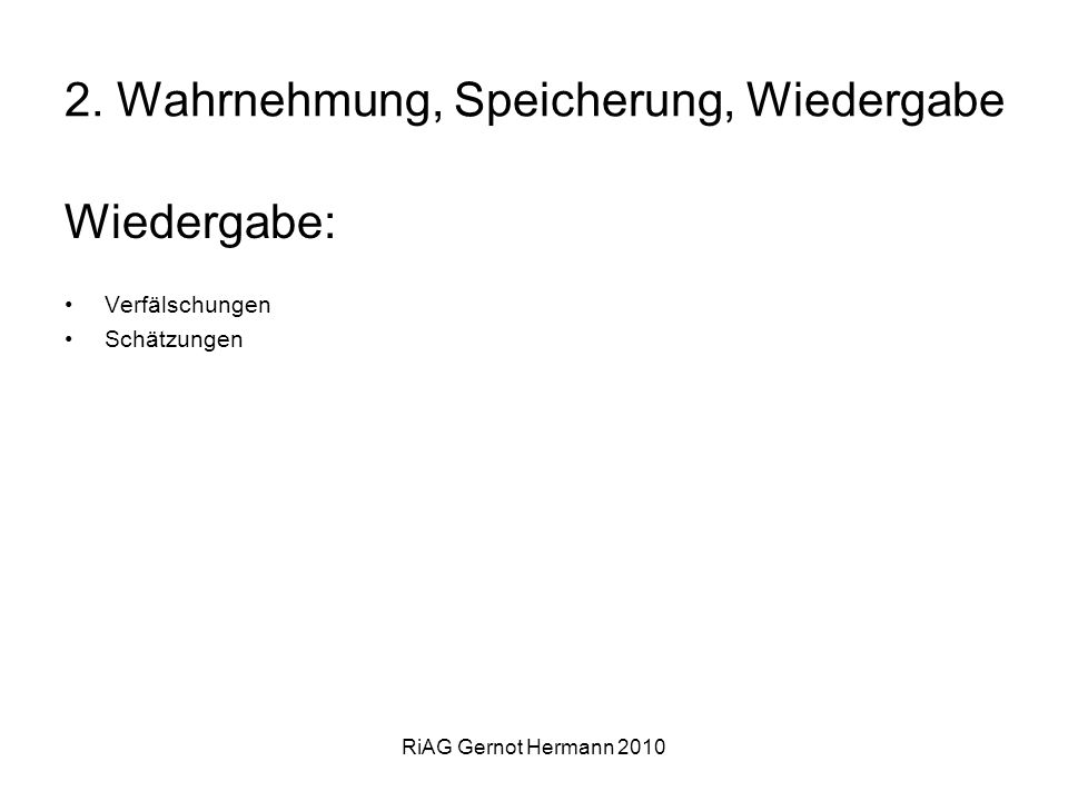 RiAG Gernot Hermann 2010 2. Wahrnehmung, Speicherung, Wiedergabe Wiedergabe: Verfälschungen Schätzungen