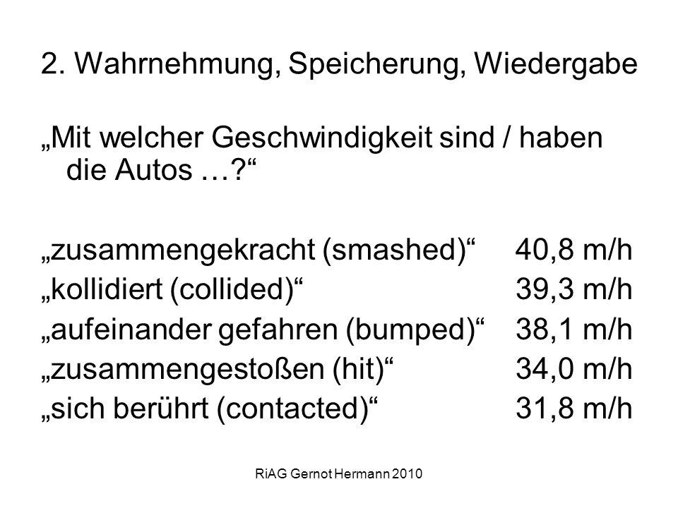 RiAG Gernot Hermann 2010 2. Wahrnehmung, Speicherung, Wiedergabe Mit welcher Geschwindigkeit sind / haben die Autos …? zusammengekracht (smashed) 40,8