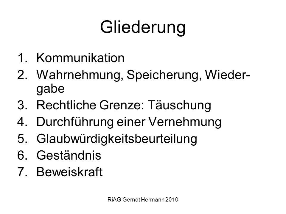 RiAG Gernot Hermann 2010 Gliederung 1.Kommunikation 2.Wahrnehmung, Speicherung, Wieder- gabe 3.Rechtliche Grenze: Täuschung 4.Durchführung einer Verne