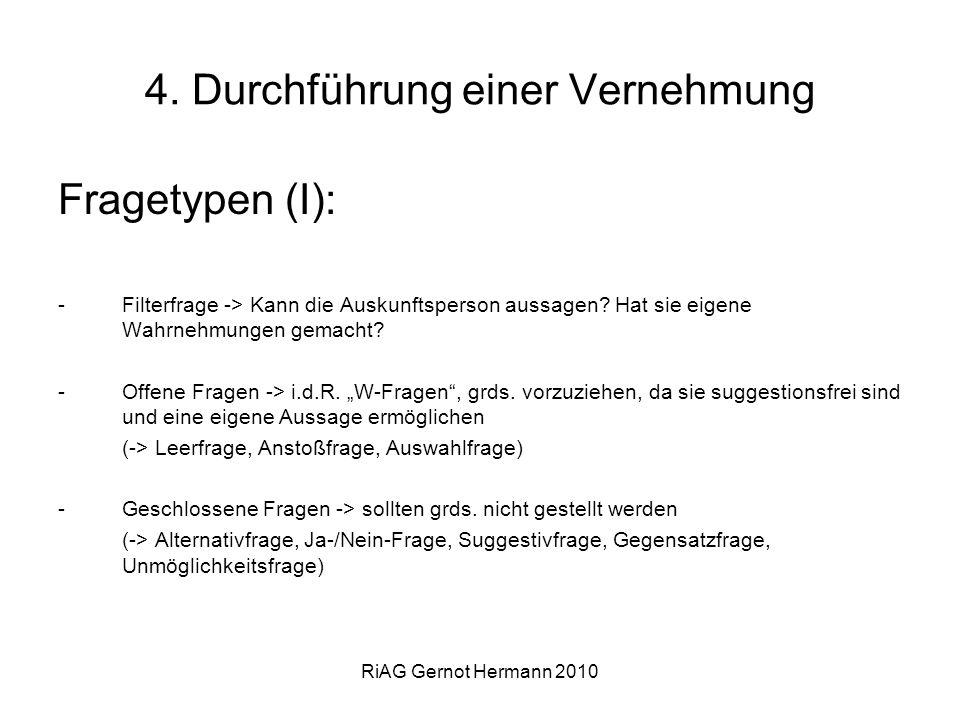 RiAG Gernot Hermann 2010 4. Durchführung einer Vernehmung Fragetypen (I): -Filterfrage -> Kann die Auskunftsperson aussagen? Hat sie eigene Wahrnehmun