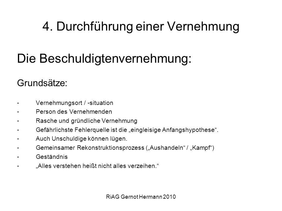 RiAG Gernot Hermann 2010 4. Durchführung einer Vernehmung Die Beschuldigtenvernehmung: Grundsätze: -Vernehmungsort / -situation -Person des Vernehmend