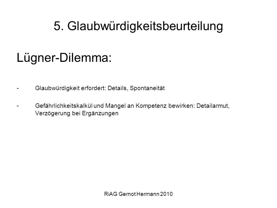 RiAG Gernot Hermann 2010 5. Glaubwürdigkeitsbeurteilung Lügner-Dilemma: -Glaubwürdigkeit erfordert: Details, Spontaneität -Gefährlichkeitskalkül und M