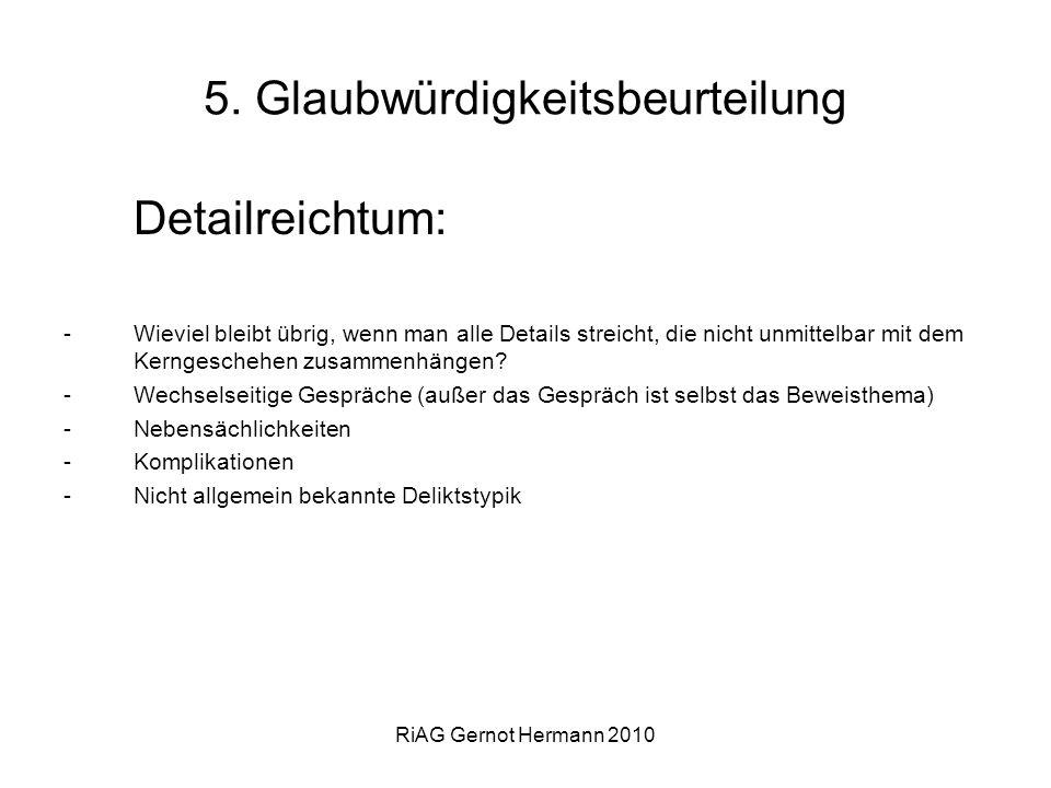 RiAG Gernot Hermann 2010 5. Glaubwürdigkeitsbeurteilung Detailreichtum: -Wieviel bleibt übrig, wenn man alle Details streicht, die nicht unmittelbar m