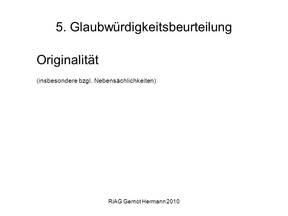 RiAG Gernot Hermann 2010 5. Glaubwürdigkeitsbeurteilung Originalität (insbesondere bzgl. Nebensächlichkeiten)
