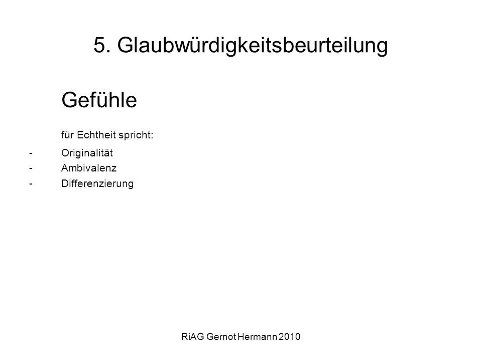 RiAG Gernot Hermann 2010 5. Glaubwürdigkeitsbeurteilung Gefühle für Echtheit spricht: -Originalität -Ambivalenz -Differenzierung