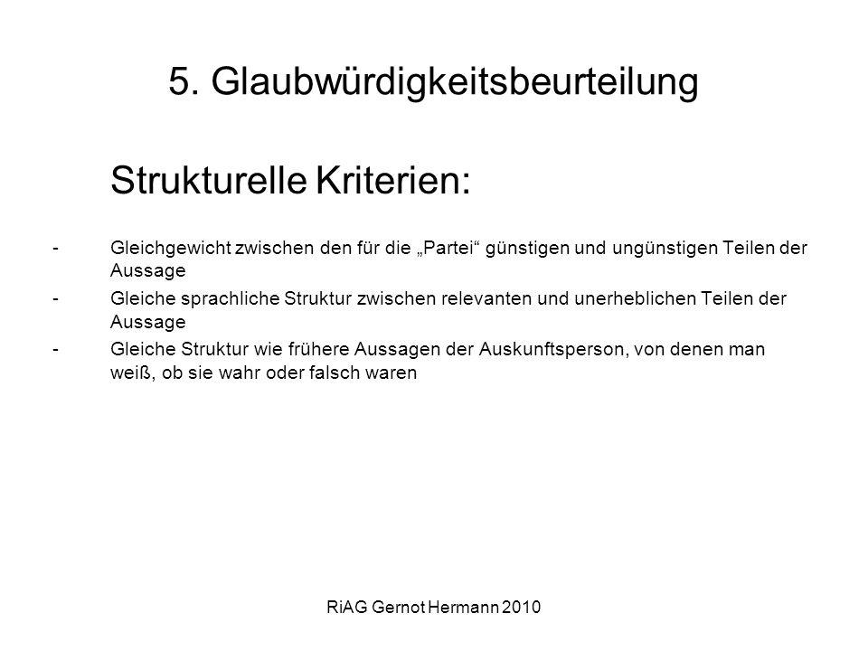 RiAG Gernot Hermann 2010 5. Glaubwürdigkeitsbeurteilung Strukturelle Kriterien: -Gleichgewicht zwischen den für die Partei günstigen und ungünstigen T