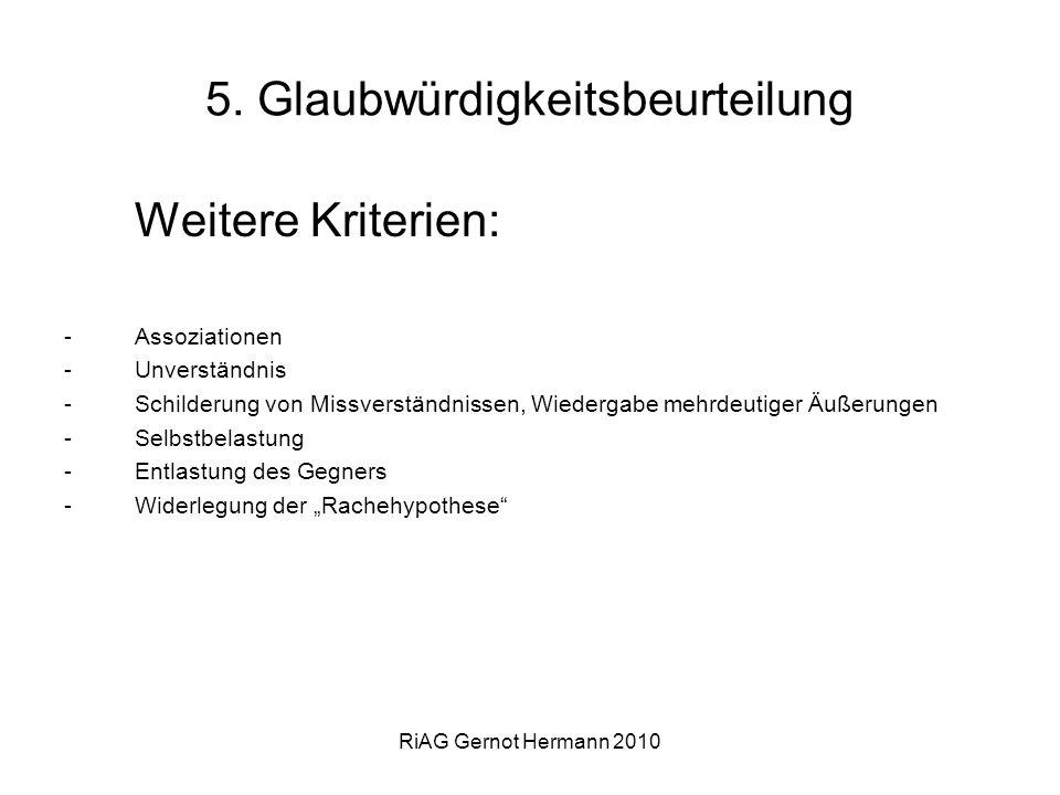 RiAG Gernot Hermann 2010 5. Glaubwürdigkeitsbeurteilung Weitere Kriterien: -Assoziationen -Unverständnis -Schilderung von Missverständnissen, Wiederga