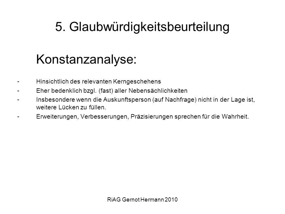RiAG Gernot Hermann 2010 5. Glaubwürdigkeitsbeurteilung Konstanzanalyse: -Hinsichtlich des relevanten Kerngeschehens -Eher bedenklich bzgl. (fast) all