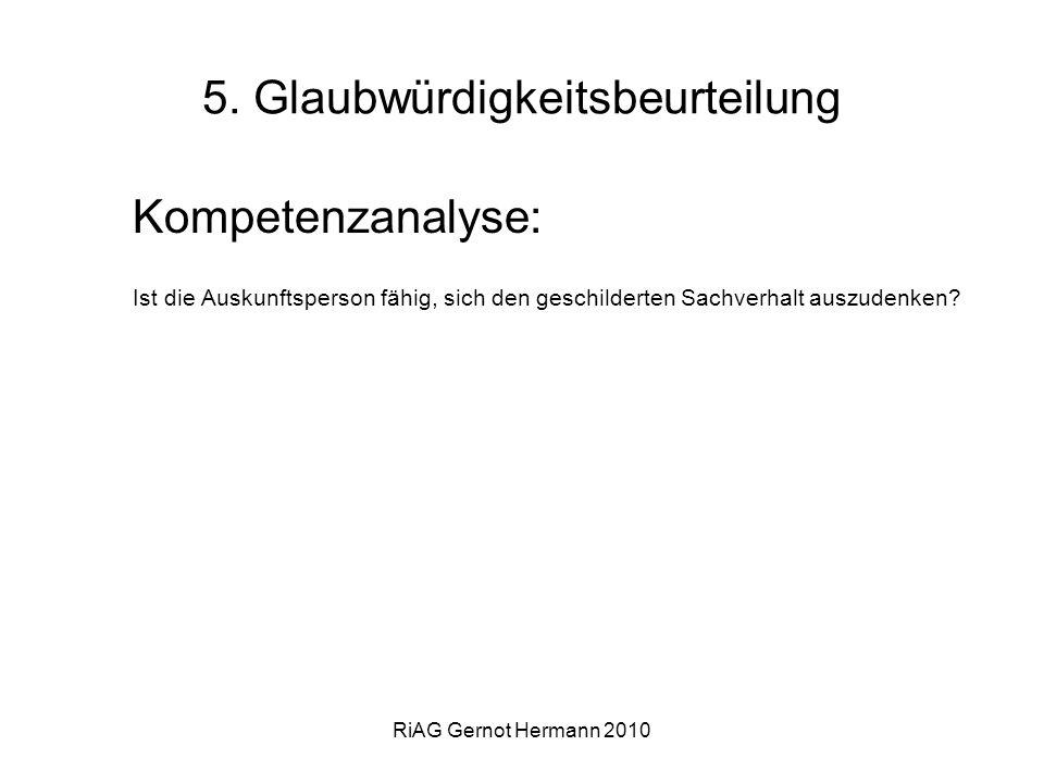 RiAG Gernot Hermann 2010 5. Glaubwürdigkeitsbeurteilung Kompetenzanalyse: Ist die Auskunftsperson fähig, sich den geschilderten Sachverhalt auszudenke