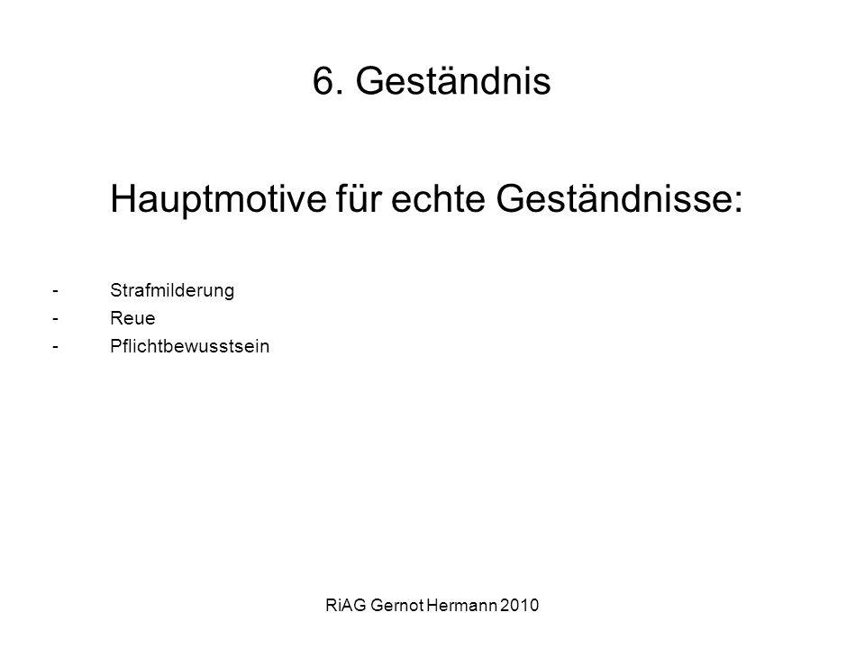 RiAG Gernot Hermann 2010 6. Geständnis Hauptmotive für echte Geständnisse: -Strafmilderung -Reue -Pflichtbewusstsein