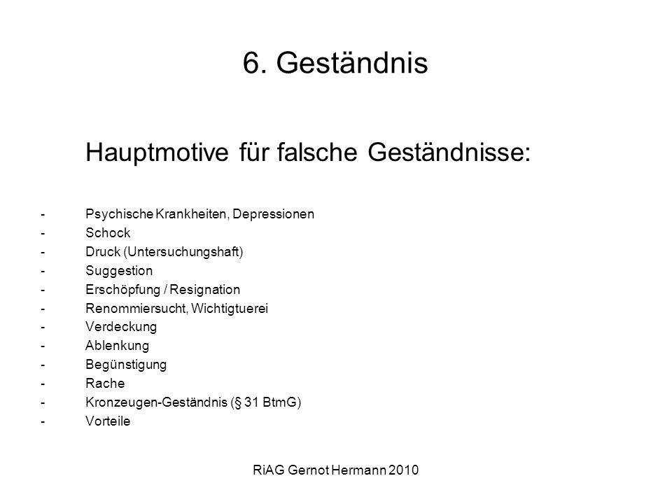 RiAG Gernot Hermann 2010 6. Geständnis Hauptmotive für falsche Geständnisse: -Psychische Krankheiten, Depressionen -Schock -Druck (Untersuchungshaft)