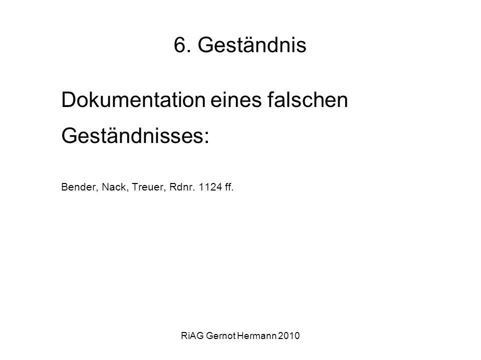RiAG Gernot Hermann 2010 6. Geständnis Dokumentation eines falschen Geständnisses: Bender, Nack, Treuer, Rdnr. 1124 ff.