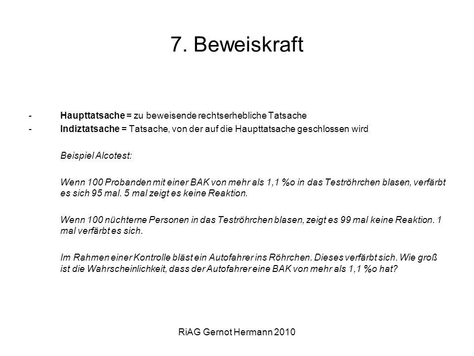 RiAG Gernot Hermann 2010 7. Beweiskraft -Haupttatsache = zu beweisende rechtserhebliche Tatsache -Indiztatsache = Tatsache, von der auf die Haupttatsa