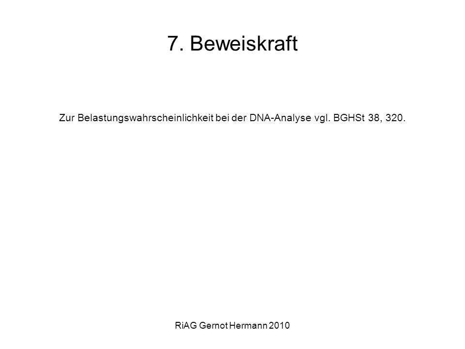 RiAG Gernot Hermann 2010 7. Beweiskraft Zur Belastungswahrscheinlichkeit bei der DNA-Analyse vgl. BGHSt 38, 320.