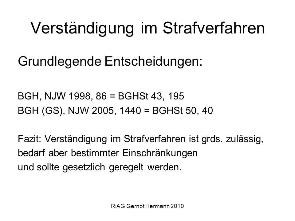 RiAG Gernot Hermann 2010 Verständigung im Strafverfahren Grundlegende Entscheidungen: BGH, NJW 1998, 86 = BGHSt 43, 195 BGH (GS), NJW 2005, 1440 = BGH