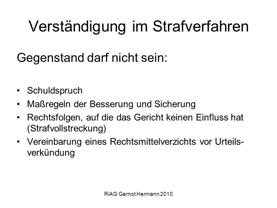 RiAG Gernot Hermann 2010 Verständigung im Strafverfahren Gegenstand darf nicht sein: Schuldspruch Maßregeln der Besserung und Sicherung Rechtsfolgen,