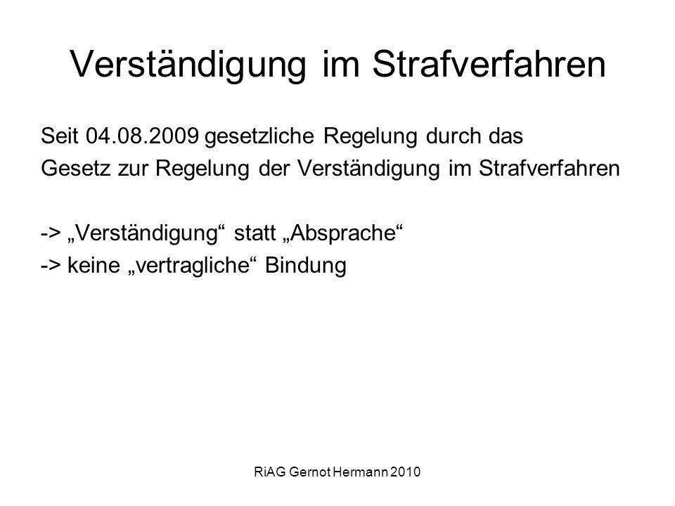 RiAG Gernot Hermann 2010 Verständigung im Strafverfahren Seit 04.08.2009 gesetzliche Regelung durch das Gesetz zur Regelung der Verständigung im Straf