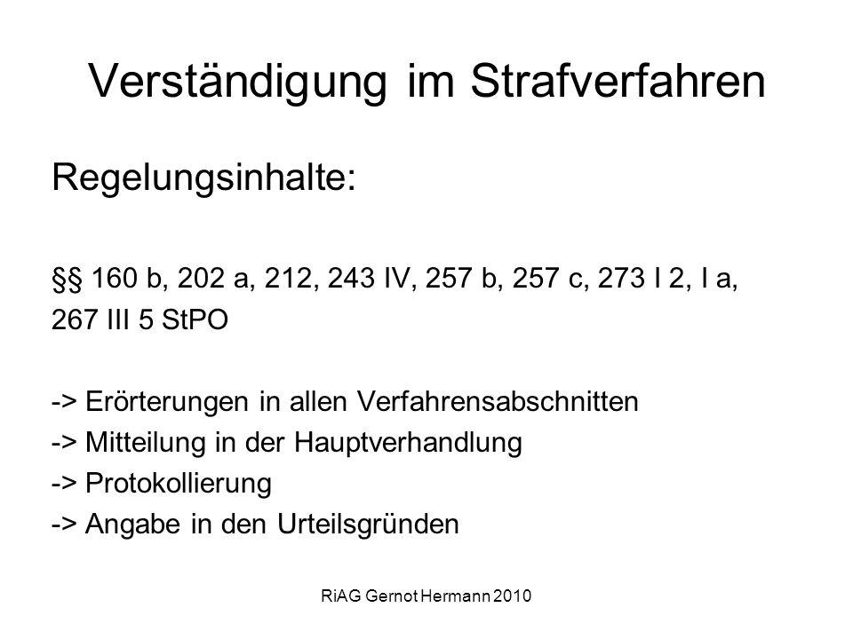 RiAG Gernot Hermann 2010 Verständigung im Strafverfahren Regelungsinhalte: §§ 160 b, 202 a, 212, 243 IV, 257 b, 257 c, 273 I 2, I a, 267 III 5 StPO ->