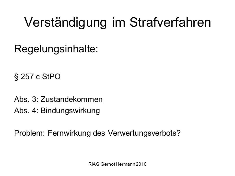 RiAG Gernot Hermann 2010 Verständigung im Strafverfahren Regelungsinhalte: § 257 c StPO Abs. 3: Zustandekommen Abs. 4: Bindungswirkung Problem: Fernwi