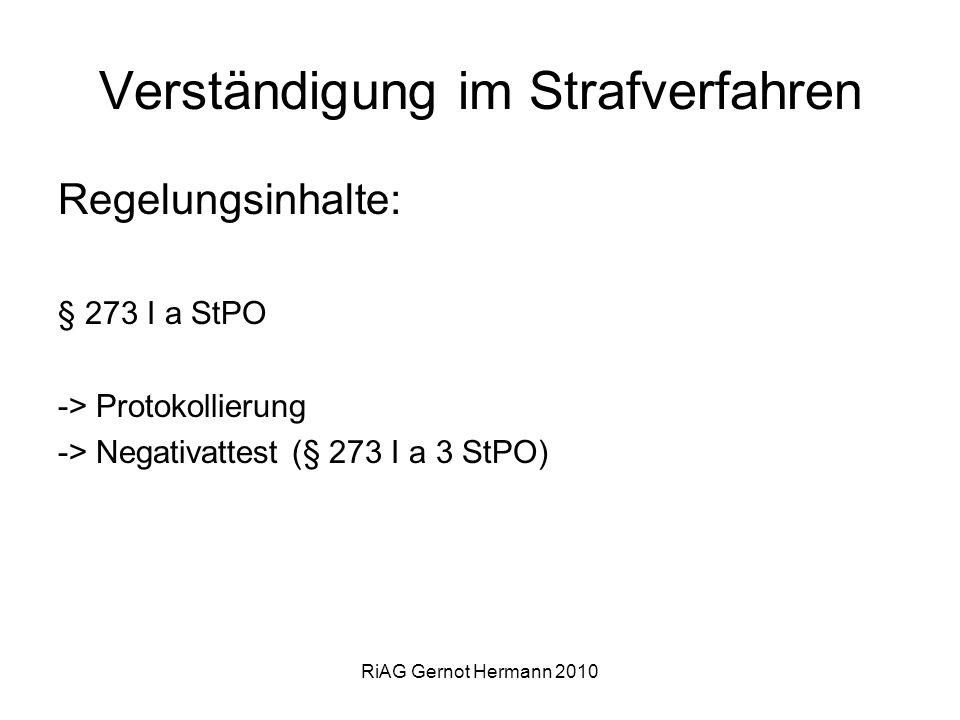 RiAG Gernot Hermann 2010 Verständigung im Strafverfahren Regelungsinhalte: § 273 I a StPO -> Protokollierung -> Negativattest (§ 273 I a 3 StPO)