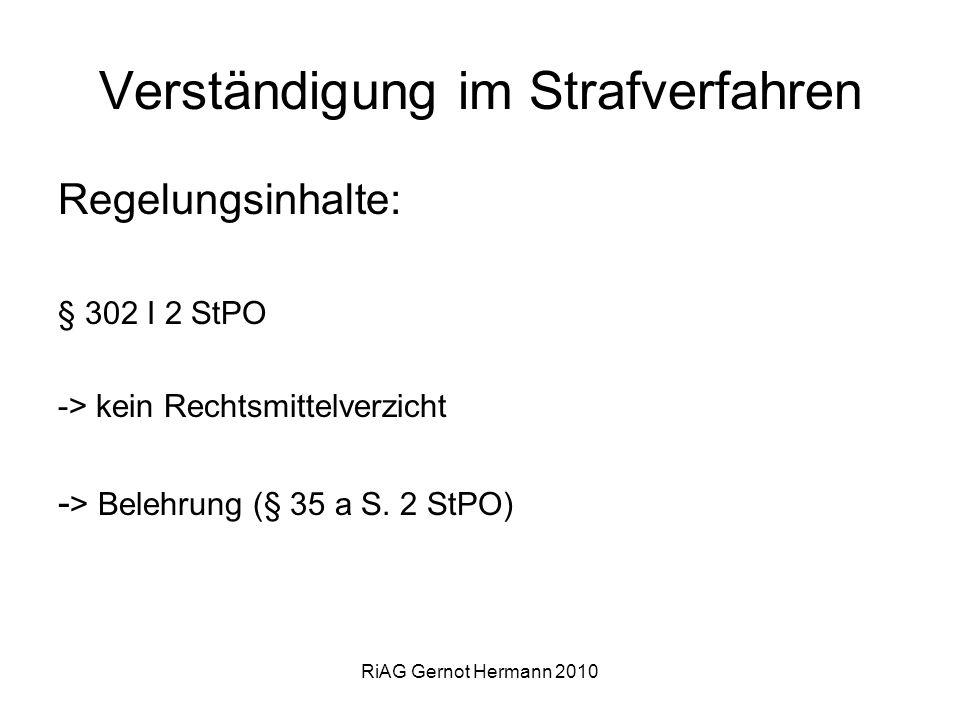 RiAG Gernot Hermann 2010 Verständigung im Strafverfahren Regelungsinhalte: § 302 I 2 StPO -> kein Rechtsmittelverzicht - > Belehrung (§ 35 a S. 2 StPO