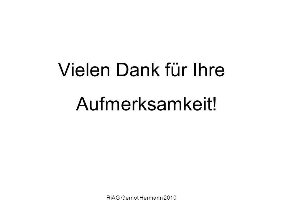 RiAG Gernot Hermann 2010 Vielen Dank für Ihre Aufmerksamkeit!