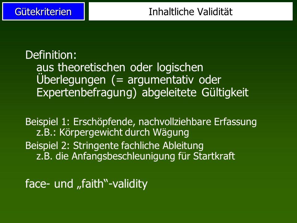 Gütekriterien Definition Validität: Grad, in dem der Test genau das mißt, was er zu messen vorgibt Art der Validität: Inhaltliche Validität Kriteriumsvalidität Konstruktvalidität Validität