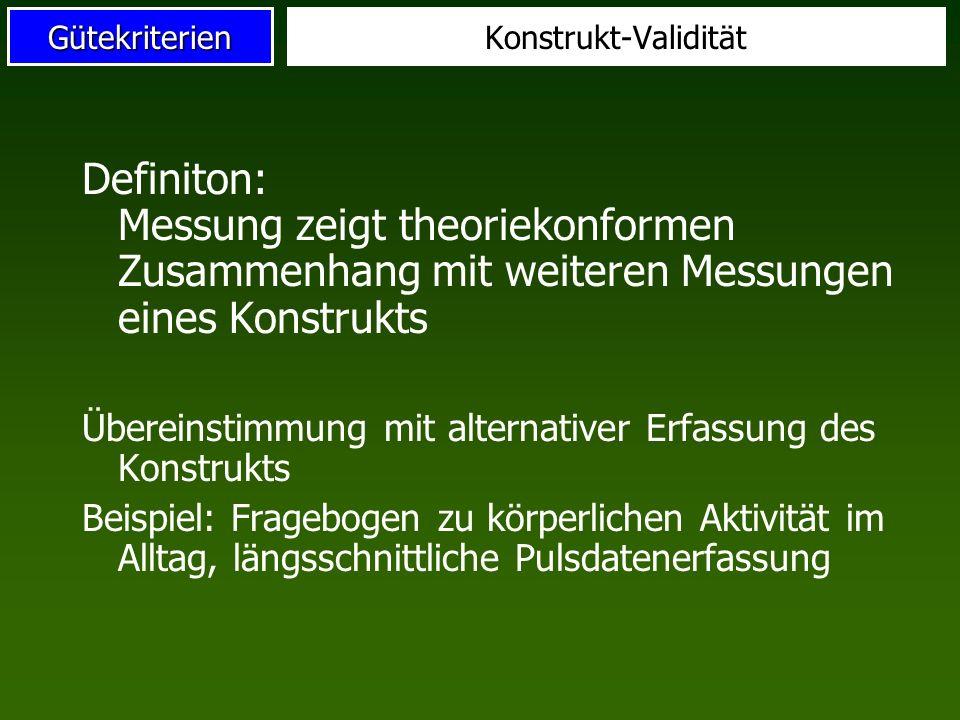 Gütekriterien Definition: Übereinstimmung eines Tests zur Messung eines latenten Konstrukts mit Messungen eines korrespondierenden manifesten Merkmals Beispiel: Konditionelle Fähigkeit X (Konstrukt) hängt mit Kriteriumsleistung Y zusammen: statistische Leistungsrelevanz r Ct > 0.50 Kriteriums-Validität