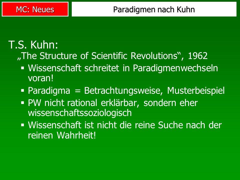 MC: Neues Paradigmen nach Kuhn T.S. Kuhn: The Structure of Scientific Revolutions, 1962 Wissenschaft schreitet in Paradigmenwechseln voran! Paradigma