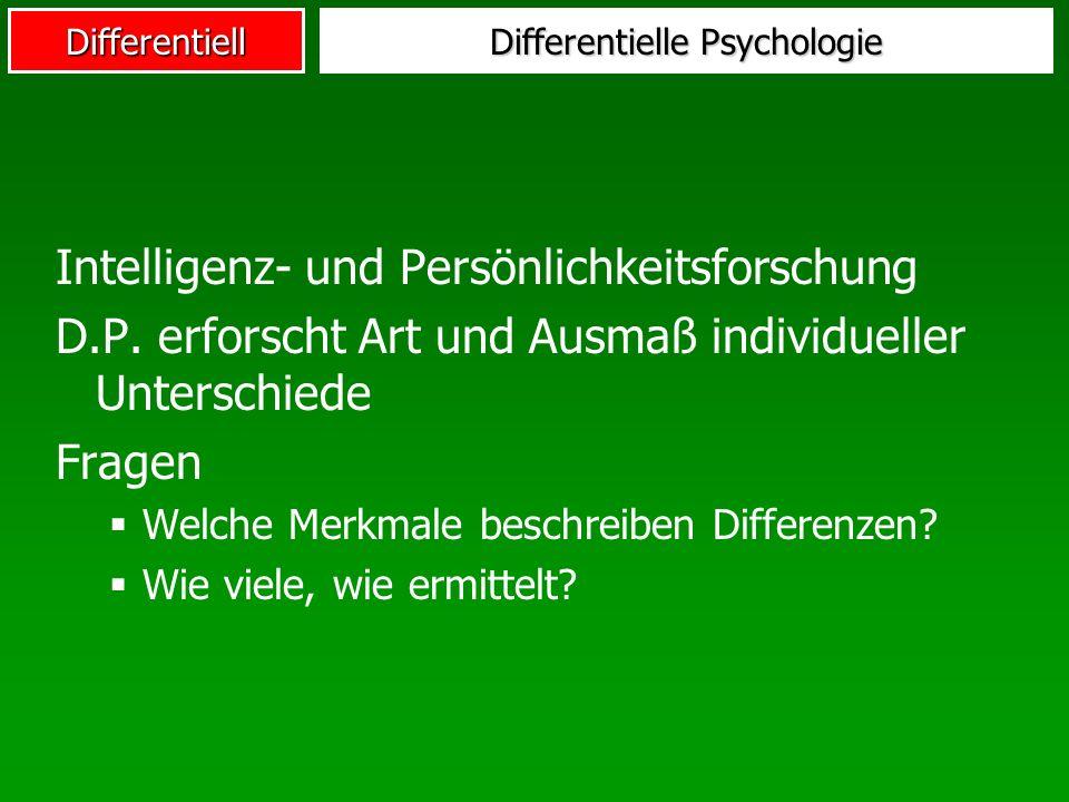 Differentiell Differentielle Psychologie Intelligenz- und Persönlichkeitsforschung D.P. erforscht Art und Ausmaß individueller Unterschiede Fragen Wel
