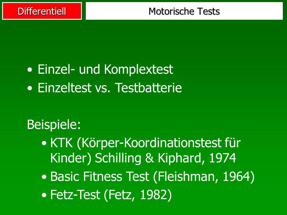 Differentiell Motorische Tests Einzel- und Komplextest Einzeltest vs. Testbatterie Beispiele: KTK (Körper-Koordinationstest für Kinder) Schilling & Ki