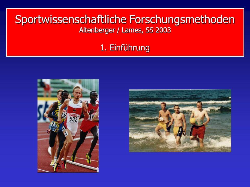 Sportwissenschaftliche Forschungsmethoden Altenberger / Lames, SS 2003 1. Einführung